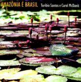 TURIBIO SANTOS E CAROL McDAVIT - AMAZÔNIA É BRASIL