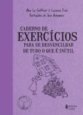 Cadernos de Exercícios para se Desvencilhar de Tudo o que é Inúltil