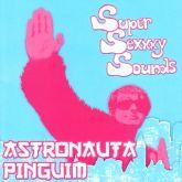 ASTRONAUTA PINGUIM - SUPER SEXXXY SOUNDS
