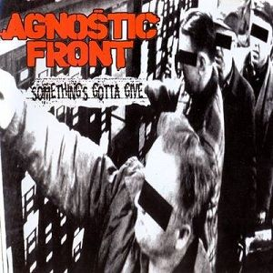 CD - Agnostic Front: Somethings Gotta Give