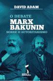 O Debate Marx-Bakunin sobre Autoritarismo