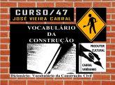 47. VOCABULÁRIO DA CONSTRUÇÃO CIVIL