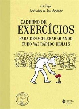 Caderno de Exercícios para Desacelerar Quando Tudo Vai Rápido Demais