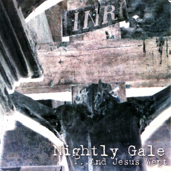 NIGHTLY GALE – …And Jesus Wept