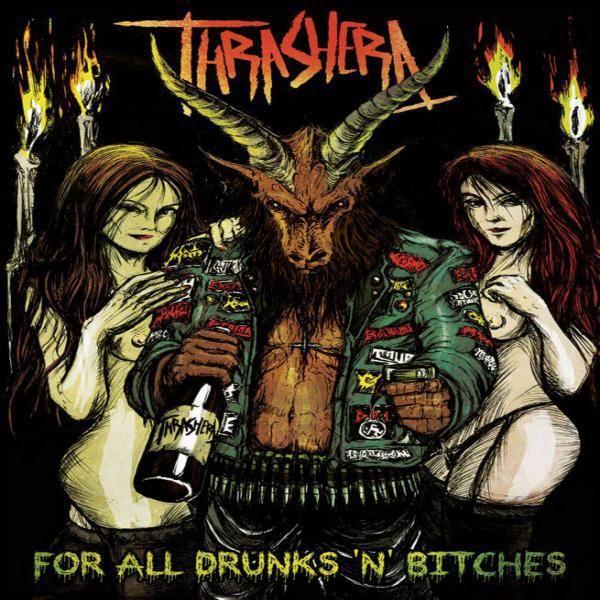 THRASHERA - For All Drunks 'n' Bitches
