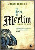 Livro - Em busca de Merlim: A Verdade por Trás da lenda