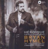 BRYAN HYMEL - HÉROIQUE: FRENCH OPERA ARIAS