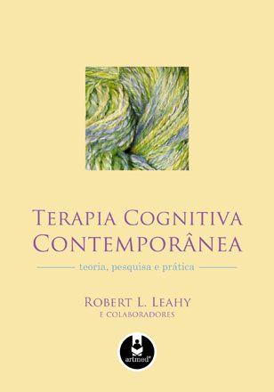 Terapia Cognitiva Contemporânea Teoria, Pesquisa e Prática