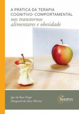 A Prática da Terapia Cognitivo-Comportamental nos Transtornos Alimentares e Obesidade