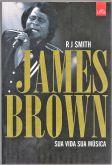 Livro - James Brown - Sua Vida - Sua Música