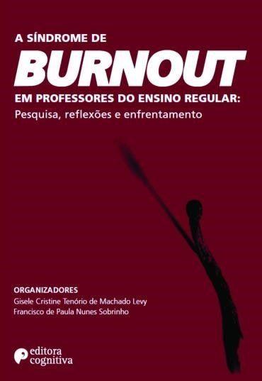 A Síndrome de BURNOUT em Professores do Ensino regular:Pesquisa, Reflexões e Enfrentamento
