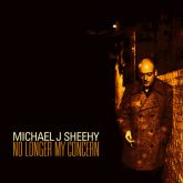 CD - Michael J Sheehy – No Longer My Concern
