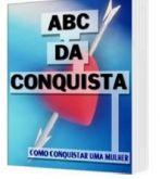 ABC DA CONQUISTA - COMO CONQUISTAR UMA MULHER