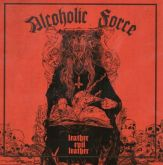 ALCOHOLIC FORCE - Leather Evil Leather - CD