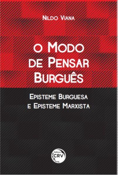 O Modo de Pensar Burguês - Episteme Burguesa e Episteme Marxista