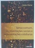 Senso Comum, Representações Sociais e Representações Cotidianas