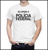 Camiseta Eu Apoio A Polícia Federal - Branca