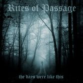 Rites Of Passage - The Days Where Like This