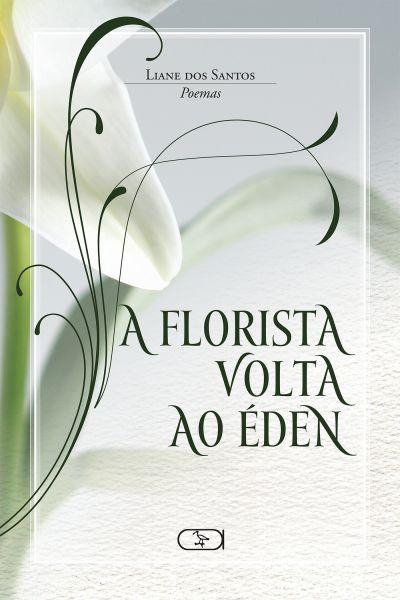 A FLORISTA VOLTA AO ÉDEN