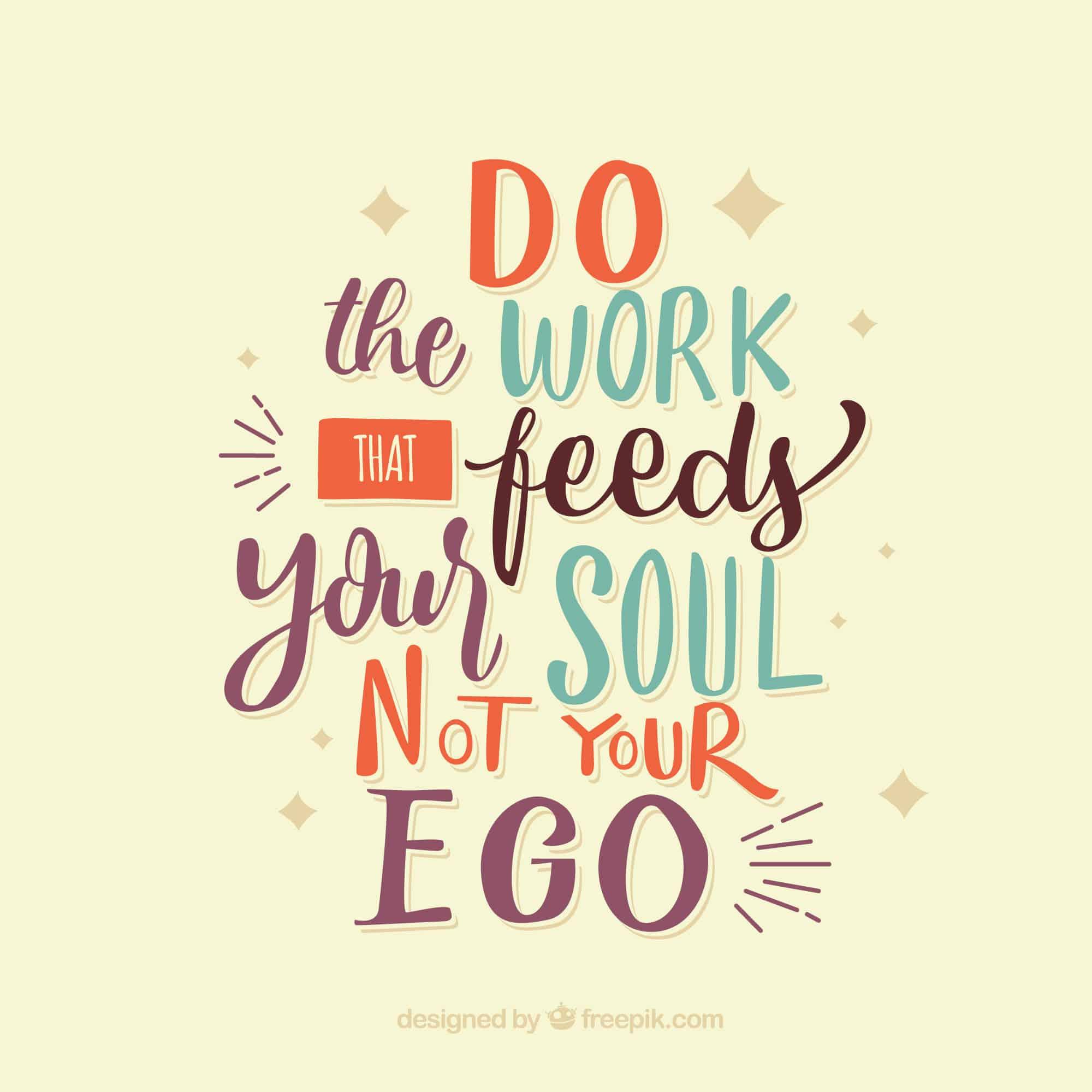 """""""Faça o trabalho que alimenta sua alma, não seu ego"""". Nessa frase, """"that"""" (= que) é um relative pronoun que se refere a """"work"""" (= trabalho)"""