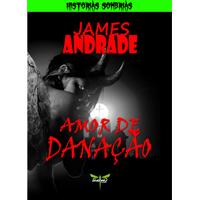 AMOR DE DANAÇÃO - James Andrade