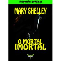 O MORTAL IMORTAL - Mary Shelley