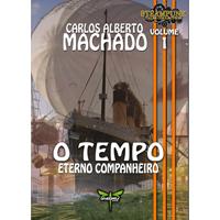 O TEMPO: ETERNO COMPANHEIRO - Carlos Alberto Machado