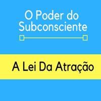 A Lei Da Atração - O Poder Do Subconsciente