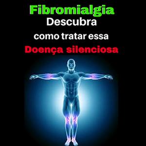 FIBROMIALGIA, DESCUBRA como tratar essa Doenca silenciosa