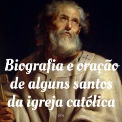 Biografia e orações de alguns santos da Igreja Católica