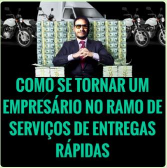COMO SE TORNAR UM EMPRESÁRIO NO RAMO DE SERVIÇOS DE ENTREGAS RÁPIDAS