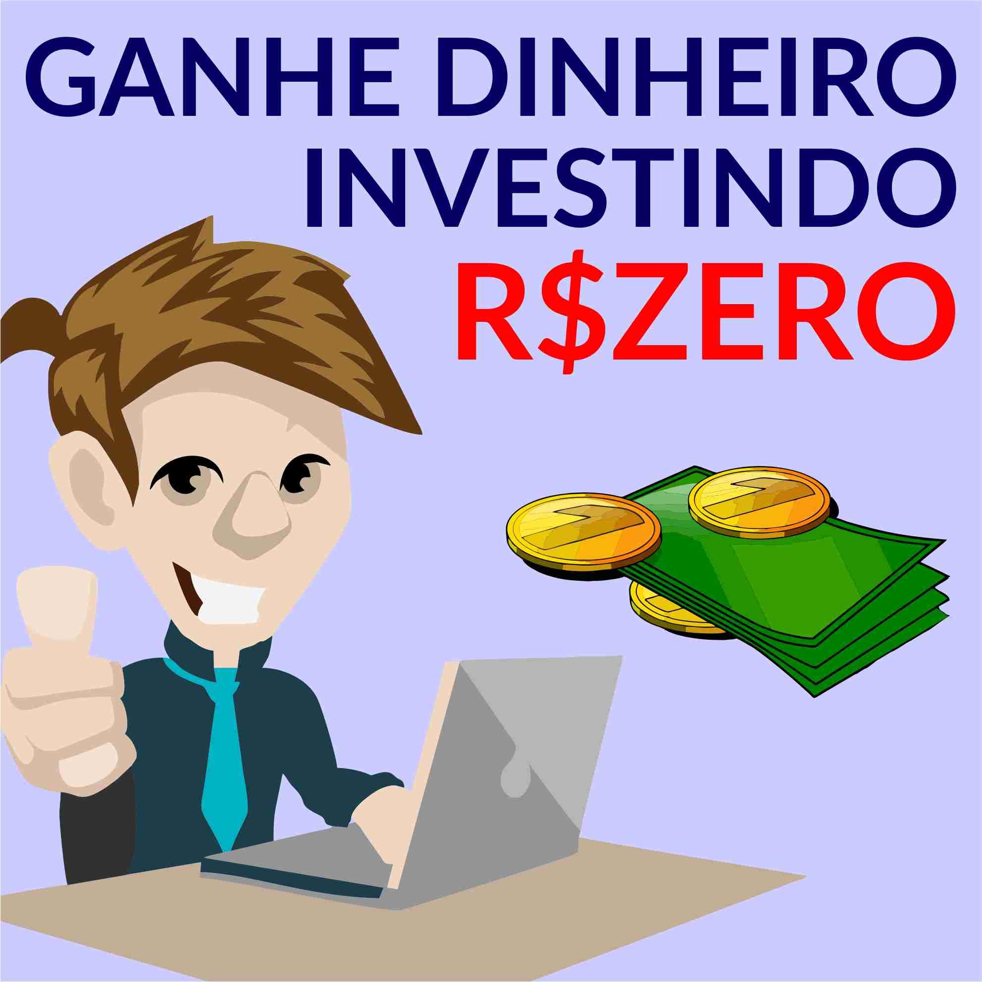 Ganhe dinheiro investindo R$ZERO