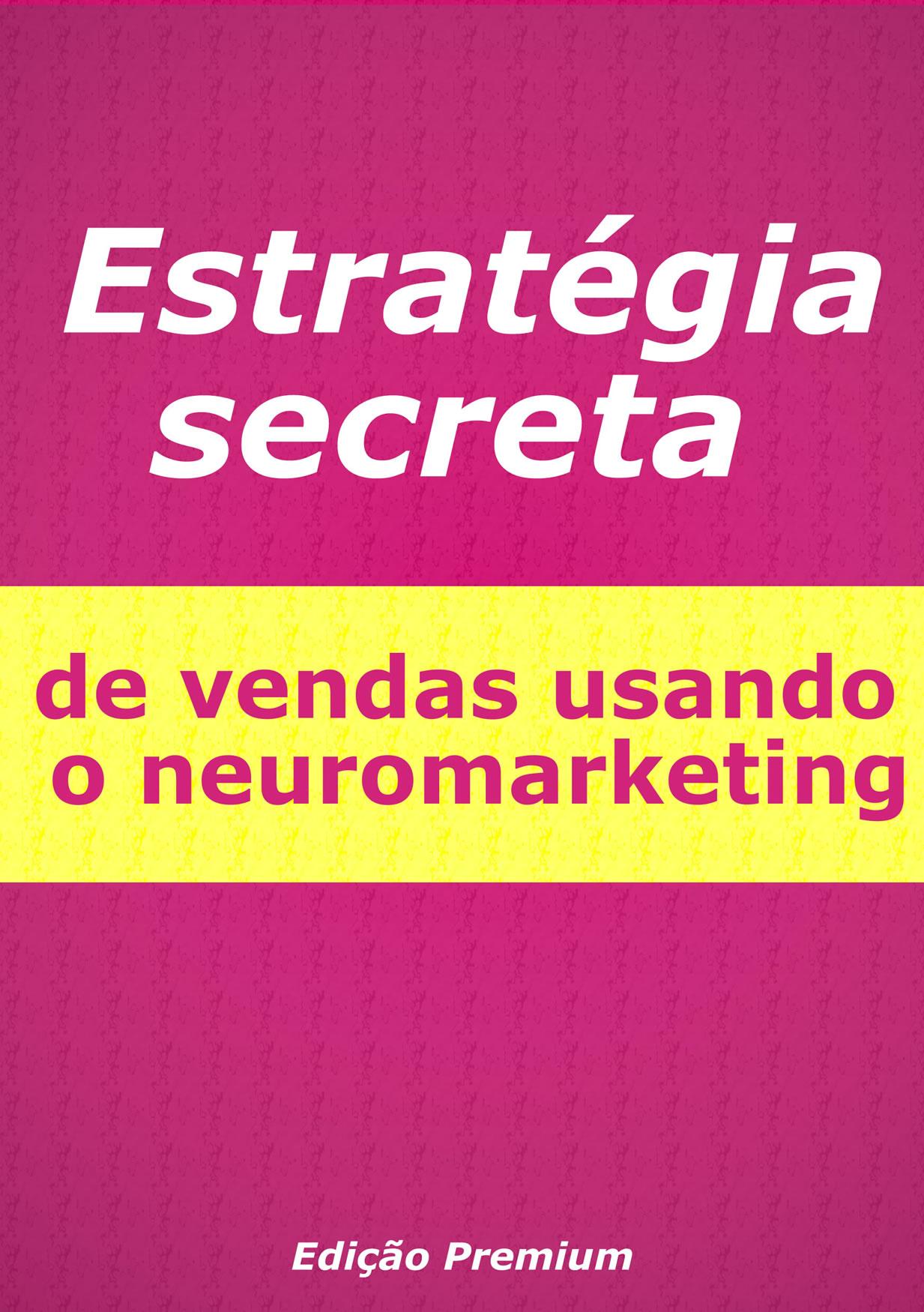 Estratégia secreta de vendas usando o neuromarketing