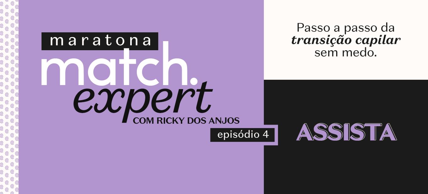 Maratona Match Expert com Ricky dos Anjos Episódio 3: Transição Capilar