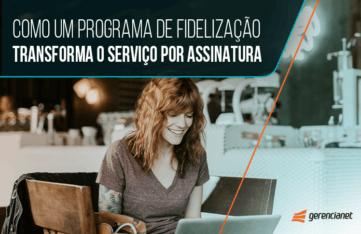 Como um programa de fidelização transforma o serviço por assinatura