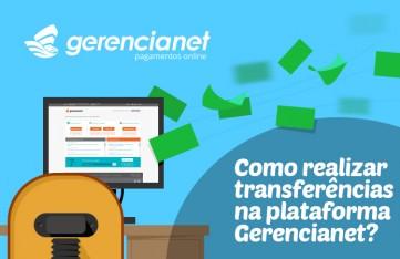 Como realizar transferências pela plataforma Gerencianet