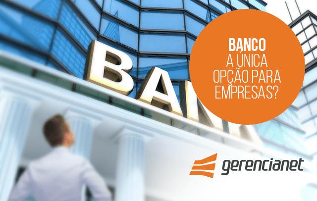 Banco é a única solução para empresas? Saiba mais aqui!
