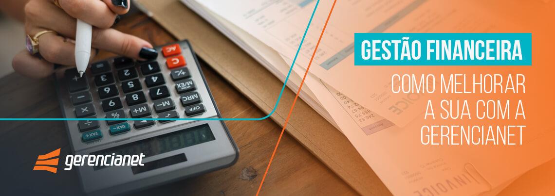 Gestão financeira: como melhorar a sua com a Gerencianet