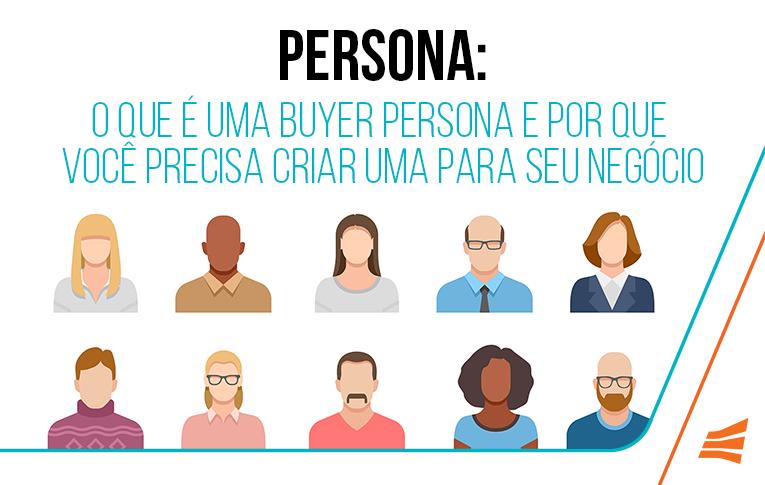 Persona: o que é buyer persona e por que você precisa criar uma para seu negócio