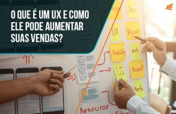 O que é um UX e como ele pode aumentar suas vendas?