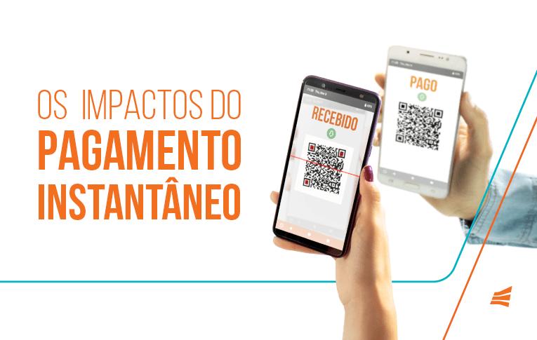 Quais são os impactos do pagamento instantâneo?