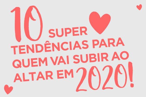 10 SUPER TENDÊNCIAS PARA QUEM VAI SUBIR AO ALTAR EM 2020