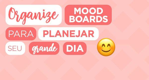 Organize moodboards para planejar seu grande dia