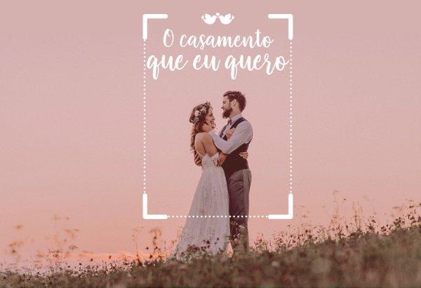 Como é o casamento dos seus sonhos? Conta pra gente!
