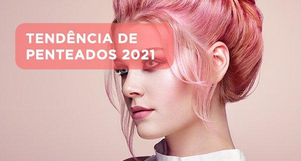 TENDÊNCIA DE PENTEADOS 2021