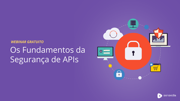 Sensedia - Como melhorar a segurança das APIs