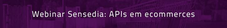 APIs em ecommerces | webinar sensedia | Ecommerces API Management Sensedia