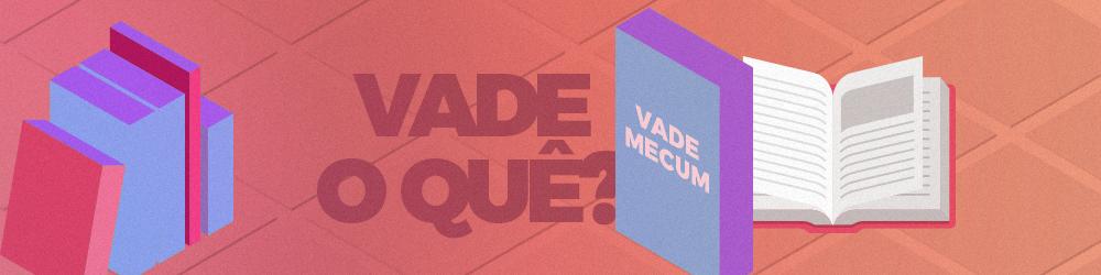 Você sabe o que significa Vade Mecum?