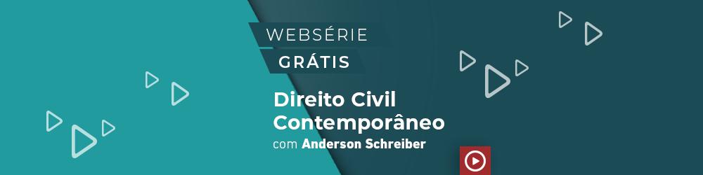 Websérie | Direito Civil Contemporâneo com Anderson Schreiber