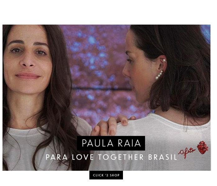 PAULA RAIA PARA LOVE TOGETHER BRASIL